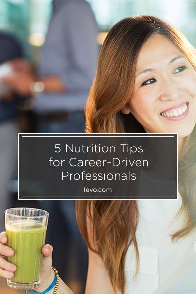 #Nutrition Tips for Career-Driven Professionals www.levo.com