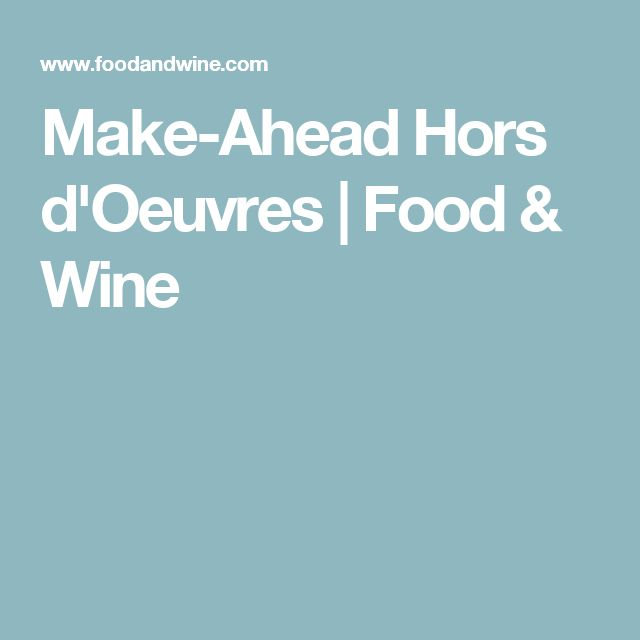 Make-Ahead Hors d'Oeuvres | Food & Wine