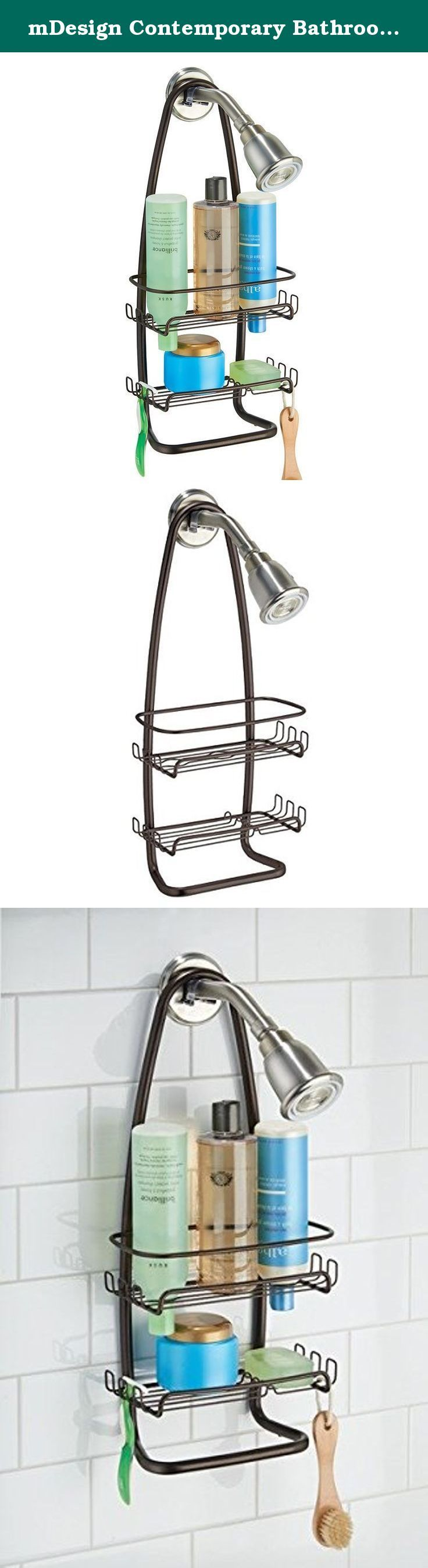 mDesign Contemporary Bathroom Shower Caddy for Shampoo, Conditioner, Soap - Bronze. The mDesign Contemporary Shower Caddy features two shelves for shampoo bottles, soaps, brushes and more. Hang loofahs and razors on 12 hooks and dry a washcloth on the towel bar. Made of steel with rustproof coating.