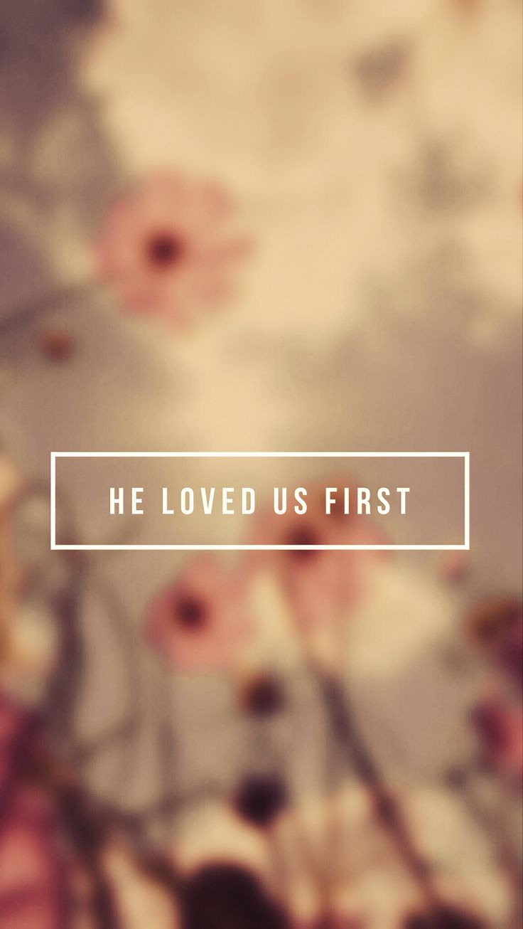 1 John 4:19 (iPhone 5 wallpaper) | BibleLockScreen.com