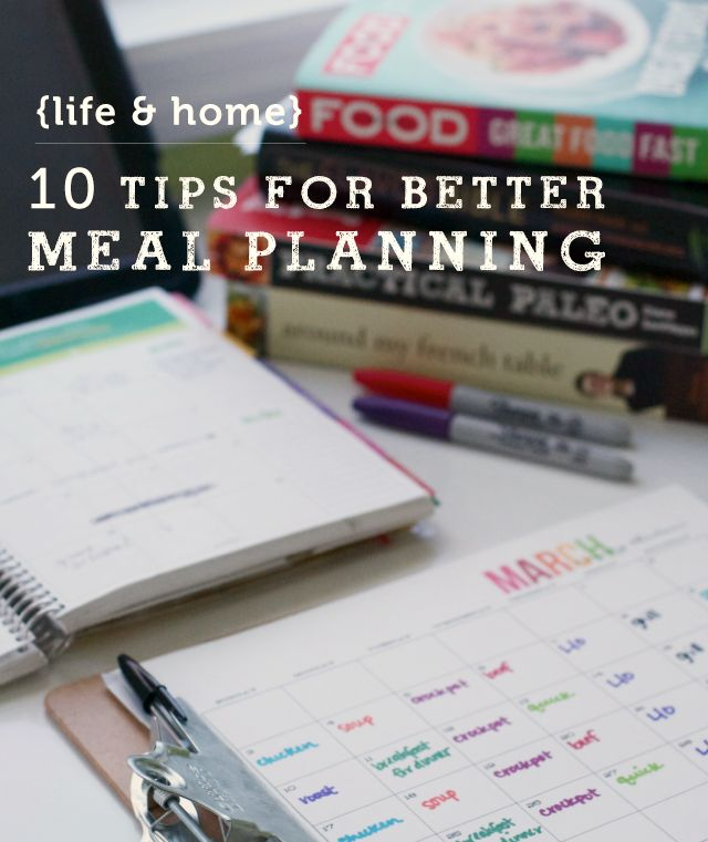 10 tips for better meal planning - #7 and #8 are my downfall but I'm vowing to do better!