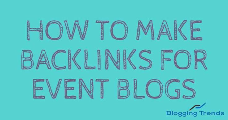 Working Ways To Make Backlinks For Event Blogs {Infographic}