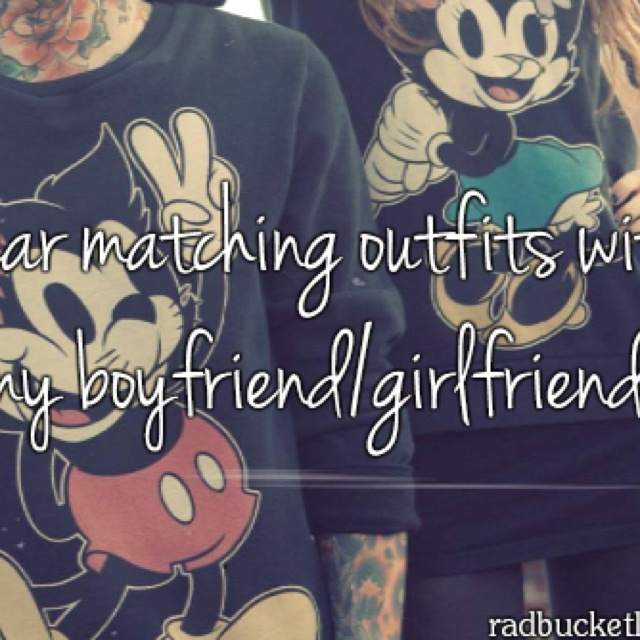 Wear matching outfits with my boyfriend.