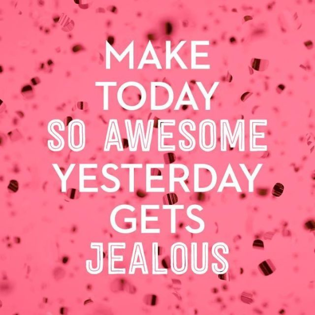Make Today So AWESOME Yesterday Gets Jealous.  Inspirational Quotes to make you feel better about life.