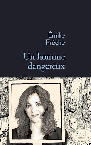 Un homme dangereux - Emilie Frèche