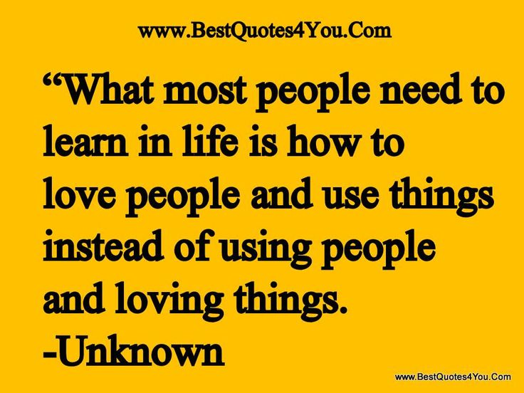Friends Who Use You | What most people need to learn in life is how to love people and use ...