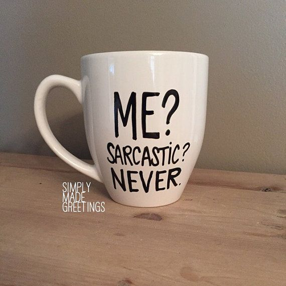 Me sarcastic never mug, sarcastic person mug, mug for friends, just because gift, funny mug, statement mug, custom mug, quote mug