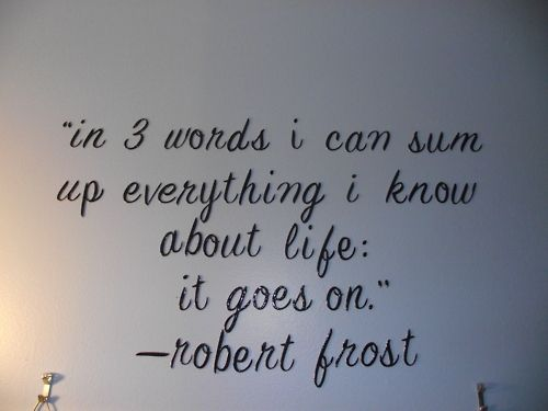 #quote: Life Quotes, Robert Frostings Quotes, Robertfrost, Wisdom, Truths, Doe, Favorite Quotes, Lifegoeson, Life Goes On