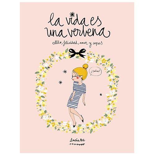 La Vida es una Verbena. Un libro de Lucía Be, repleto de dibujos inspiradores y consejos de estilo para chicas románticas de espíritu victoriano que nacieron por error en el siglo XXI. Se vende en www.indalonaturacosasbonitas.es