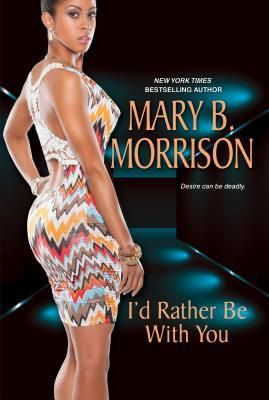 I'd Rather Be With You by Mary B. Morrison (Adult Fiction) My current read!