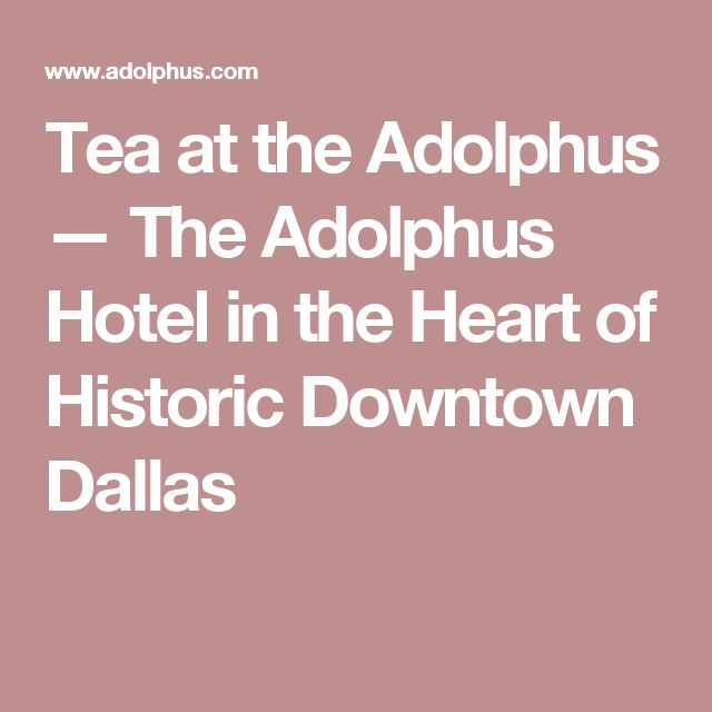 Tea at the Adolphus — The Adolphus Hotel in the Heart of Historic Downtown Dallas