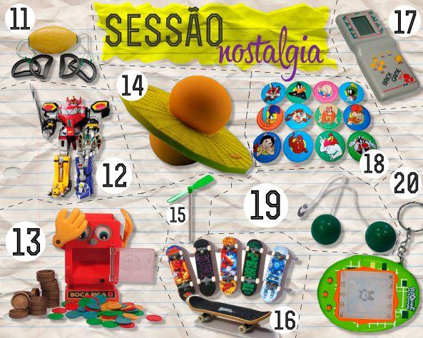 11 – Vai-vem; 12 – Boneco do Megazord; 13 – Boca Rica; 14 – Pogobol; 15 – Pirocóptero; 16 – Skate De Dedo; 17 – Minigame; 18 – Tazo; 19 – Bate-bate; 20 – Tamagoshi