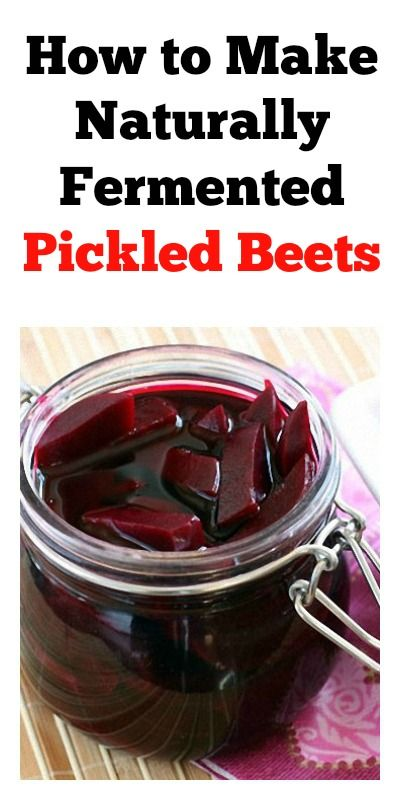 How to Make Naturally Fermented Pickled Beets            http://www.living-traditionally.com/make-naturally-fermented-pickled-beets/