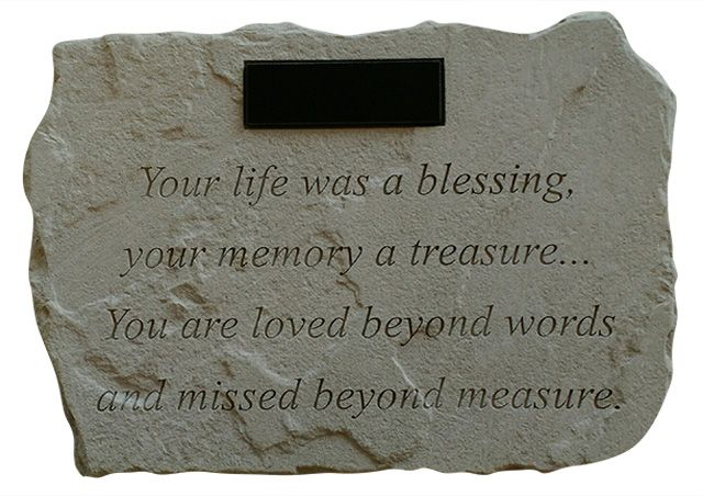 """I love the verse on this garden stone.  """"Your life was a blessing, your memory a treasure."""" (Copyright Protected).  Add your own inscription for the perfect sympathy gift."""