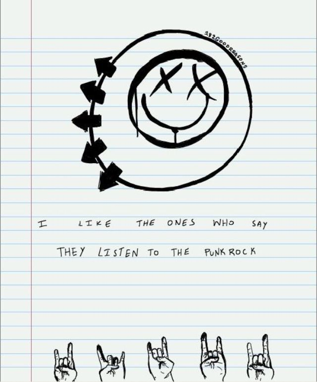 Blink 182 I like the ones who say they listen to the punk rock my favourite lyrics give me one good reason