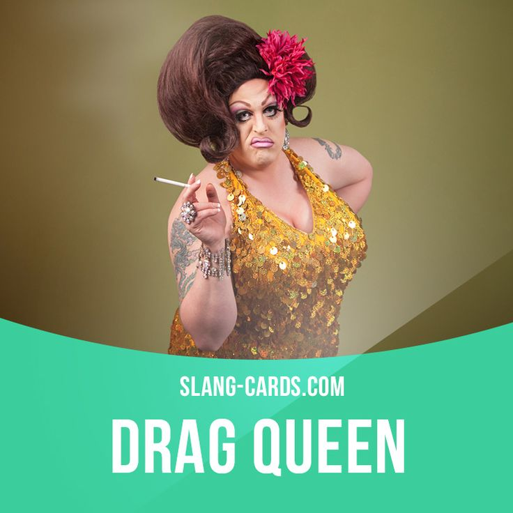 """""""Drag queen"""" is a man who dresses like a woman. Example: The drag queens were so beautiful that my brother wouldn't believe me when I told him they were men."""