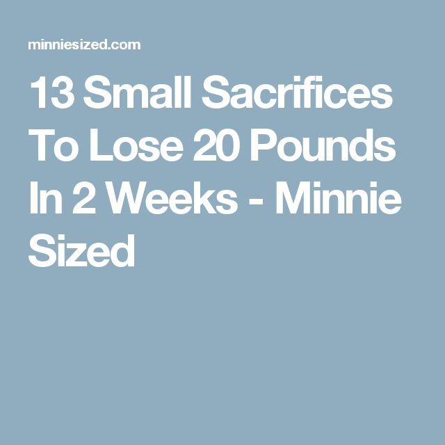 13 Small Sacrifices To Lose 20 Pounds In 2 Weeks - Minnie Sized