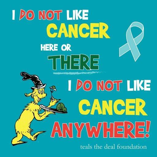 Ovarian Cancer Awareness ~ I DO NOT LIKE CANCER HERE OR THERE I DO NOT LIKE CANCER ANYWHERE ! # teals the deal foundation