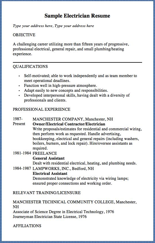 Sample Electrician Resume Type your address here, Type your address here OBJECTIVE A challenging career utilizing more than fifteen years of progressive, professional electrical, general repair, and small plumbing/heating experience. QUALIFICATIONS  Self-motivated; able to work independently and...