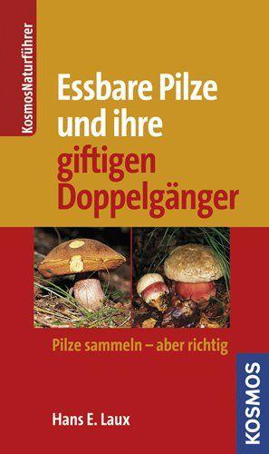 Essbare Pilze und ihre giftigen Doppelgänger: Pilze sammeln - aber richtig. 9,99 €