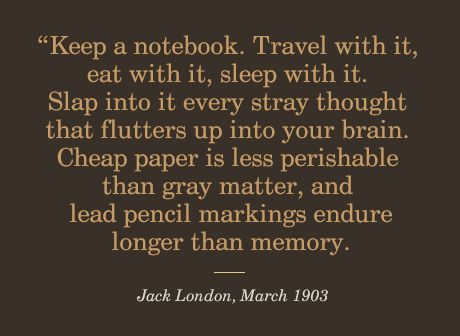 Jack London, author of CALL OF THE WILD, with some advice that will be helpful even to non-writers.