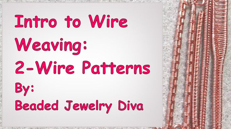Wire Weaving Basics: I have 4 patterns for you, each using 2 base wires. I also included some helpful hints and design ideas for you!
