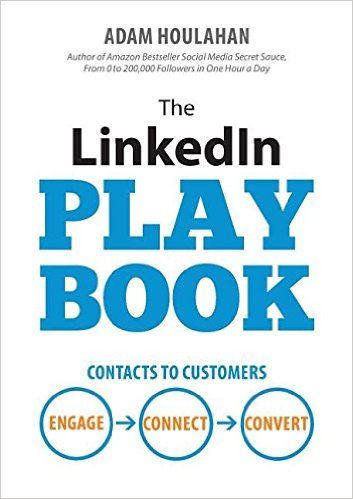 The Linkedin Playbook: Contacts to Customers. Engage. Connect. Convert. by Adam Houlahan ISBN-10: 099246983X
