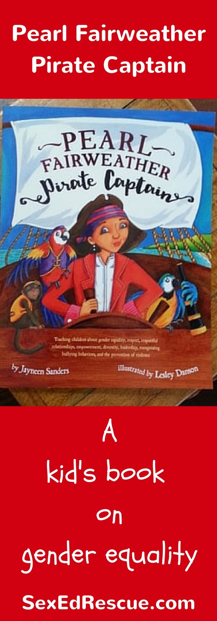 Pearl Fairweather Pirate Captain by Jayneen Sanders ensures that girls (and boys) grow up knowing that they are equal! A must have book for all families.
