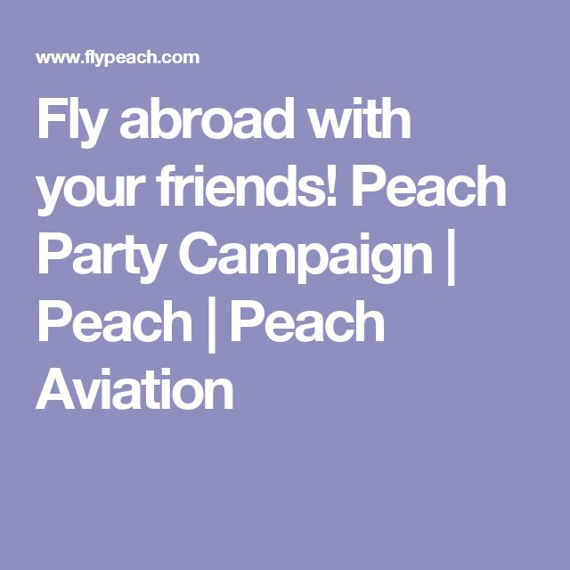 Fly abroad with your friends! Peach Party Campaign | Peach | Peach Aviation