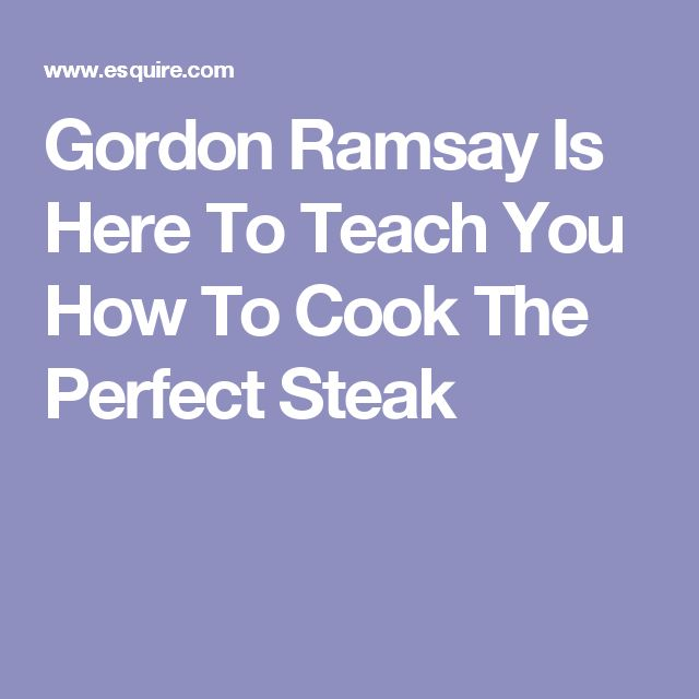 Gordon Ramsay Is Here To Teach You How To Cook The Perfect Steak