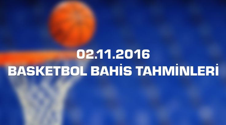 02-11-2016-Basketbol Bahis Tahminleri