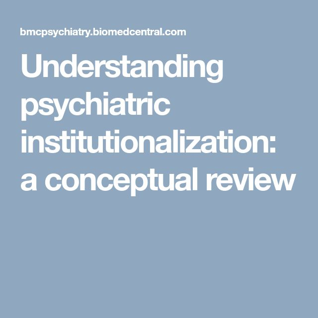 Understanding psychiatric institutionalization: a conceptual review
