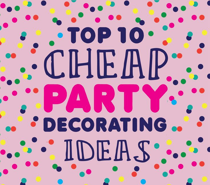 Cheap party decorating ideas top 10 inexpensive craft for Cheap party ideas for adults