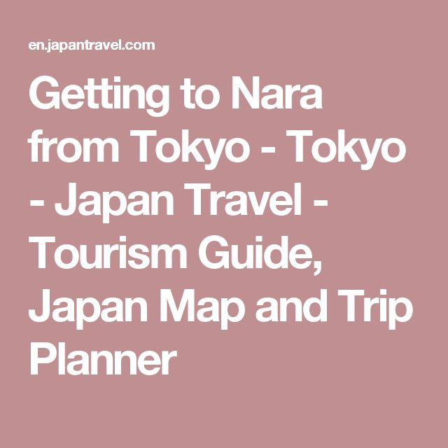 Getting to Nara from Tokyo - Tokyo - Japan Travel - Tourism Guide, Japan Map and Trip Planner