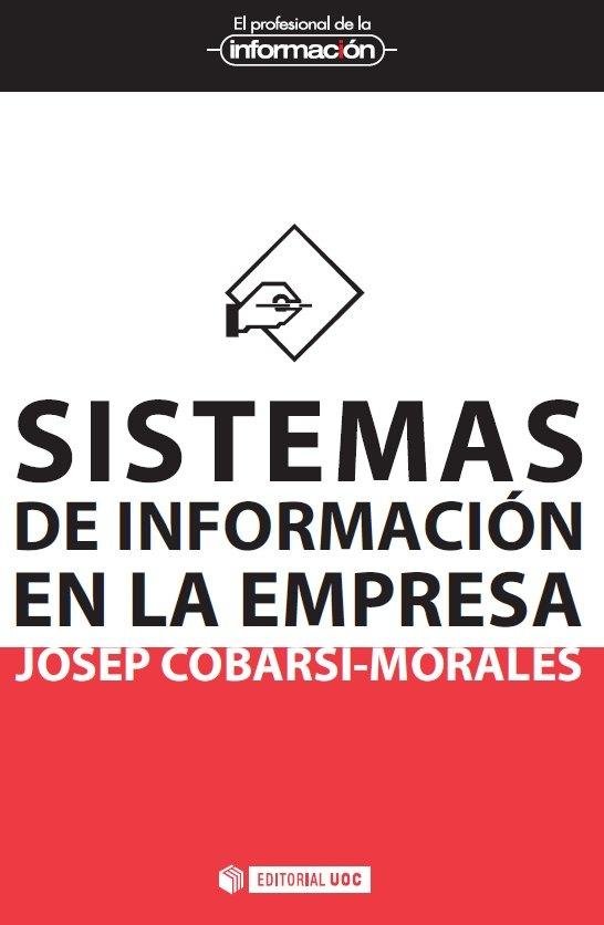 Sistemas de información en la empresa, por Josep Cobarsí-Morales, Universitat Oberta de Catalunya (UOC)    jcobarsi@uoc.edu $15.70 aprox. (11,50€)