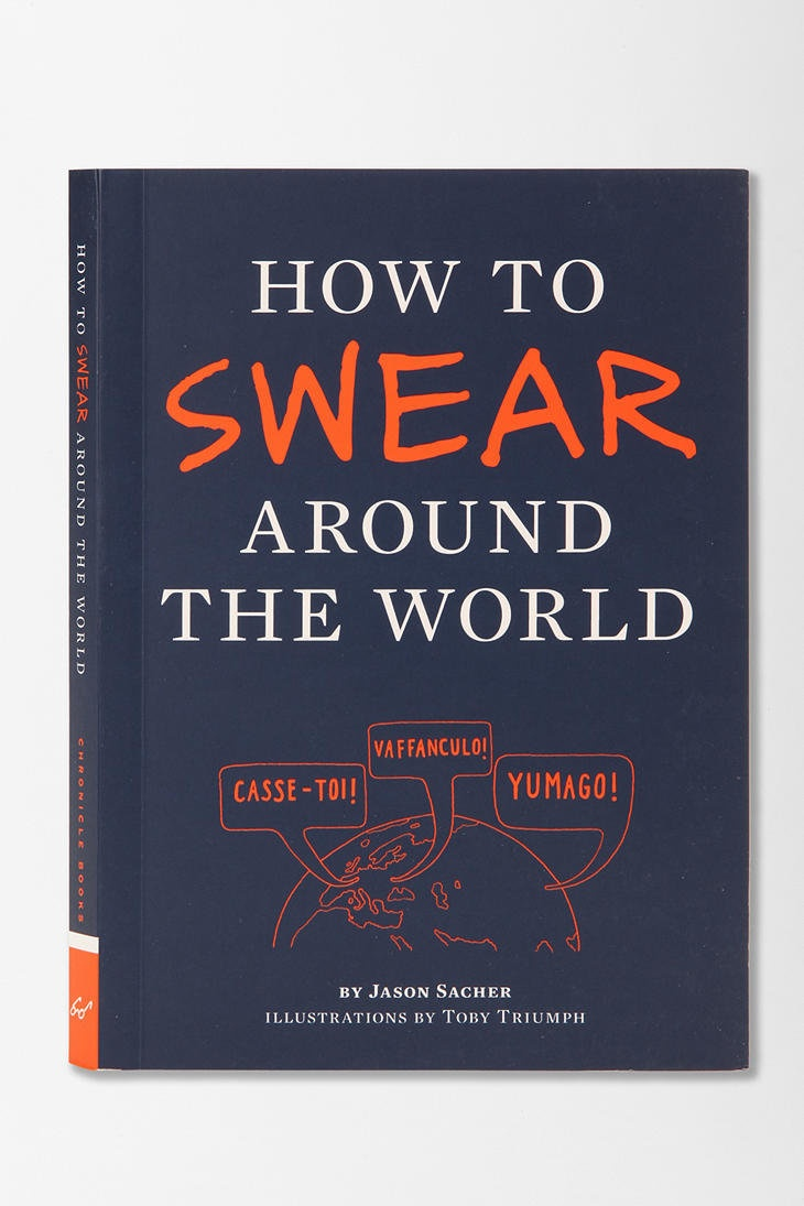 How To Swear Around World By Jason Sacher - would be fun to read, I guess.