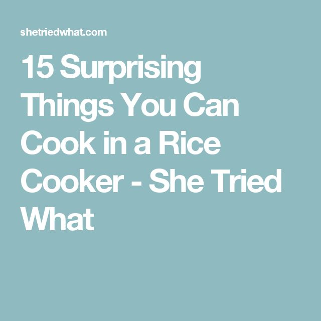 15 Surprising Things You Can Cook in a Rice Cooker - She Tried What