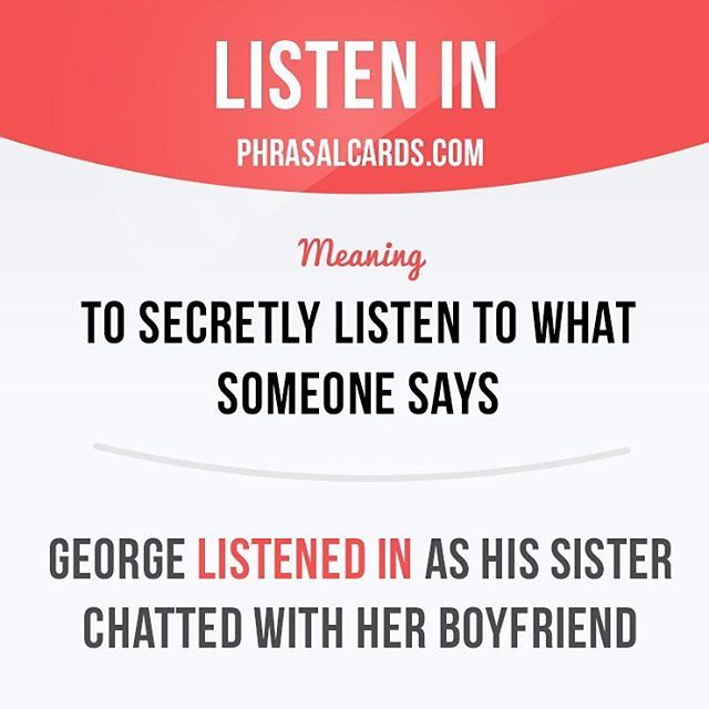 """""""Listen in"""" means """"to secretly listen to what someone says"""". Example: George listened in as his sister chatted with her boyfriend. Get our apps for learning English - click the link in our profile: @phrasalcards #phrasalverb #phrasalverbs #phrasal #verb #verbs #phrase #phrases #expression #expressions #english #englishlanguage #learnenglish #studyenglish #language #vocabulary #dictionary #grammar #efl #esl #tesl #tefl #toefl #ielts #toeic #englishlearning #vocab #wordoftheday…"""