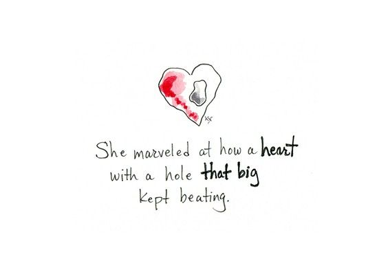 """""""she marveled at how a heart with a hole that big kept beating"""""""