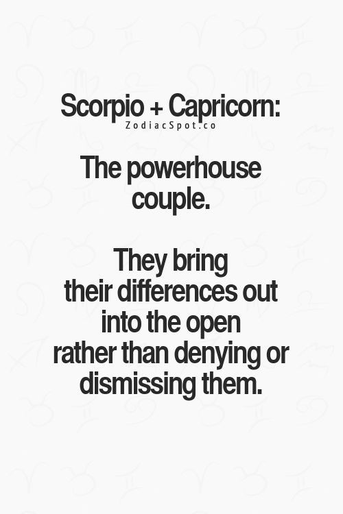 Quotes about SCORPIO - CAPRICORN Relationships: ...#1 Dear Scorpio, You're mysterious, and there is something indescribable that pulls me in. You have my heart just by being who you are, what we do have, it's between just you and me. You are sharp, a quick thinker, and good at solving puzzles. Those are just a few of your many amazing qualities. We have a chemistry that will last a lifetime, there is no doubt in my mind about that. Sincerely, Capricorn...#6 Scorpio and Capricorn Scorp...
