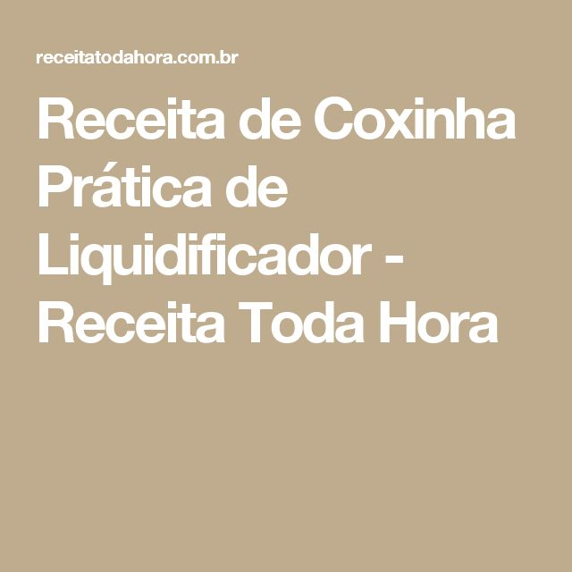Receita de Coxinha Prática de Liquidificador - Receita Toda Hora
