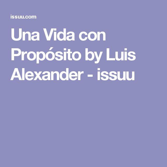 Una Vida con Propósito by Luis Alexander - issuu