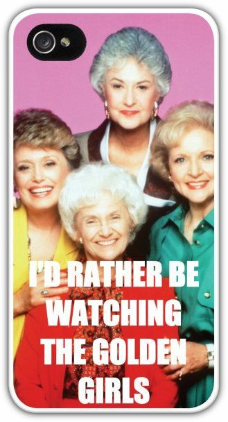 I'd Rather Be Watching The Golden Girls Cell Phone Case Cover iPhone 4/4S 5/5S Samsung Galaxy S3 Dorothy Rose Sophia Blanche Betty White $24.99+FREE SHIPPING