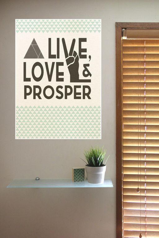 Live Love And PROSPER Inspirational Poster Print  by PrinterTimber.  A play on words from the famous Star Trek line, 'Live Long And Prosper'. It's a statement that we all should aspire to live up to ✌.