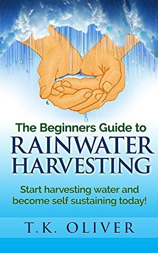 The Beginners Guide to Rainwater Harvesting.: Start harvesting water and become self sustaining today! by T.K. Oliver, http://www.amazon.com/dp/B00QFKWE2Q/ref=cm_sw_r_pi_dp_EO4Iub0HM667Q