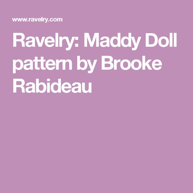 Ravelry: Maddy Doll pattern by Brooke Rabideau