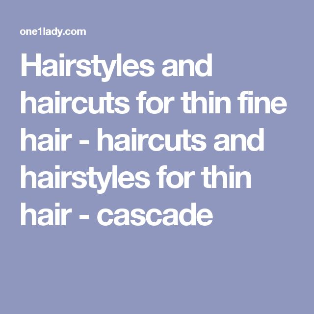 Hairstyles and haircuts for thin fine hair - haircuts and hairstyles for thin hair - cascade