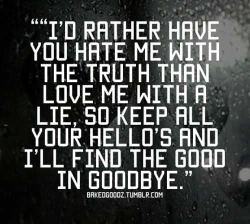I Hate Lies Quotes: I'd Rather Have You Hate Me With The Truth Than Love Me