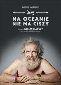 """""""Na oceanie nie ma ciszy"""" Dominik Szczepański SPORTOWA KSIĄŻKA .PL"""