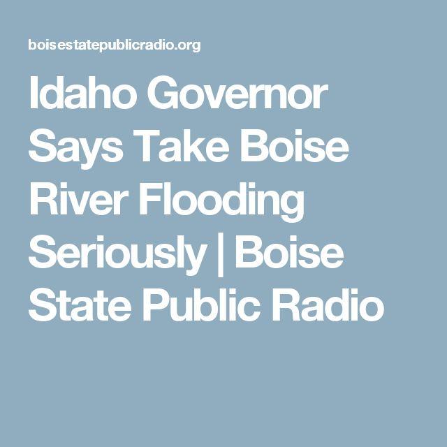 Idaho Governor Says Take Boise River Flooding Seriously | Boise State Public Radio